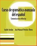 Curso de Gramtica Avanzada Del Español : Comunicacin Reflexiva, Jordan, Isolde and Pereiro-Otero, José Manuel, 0136135838