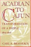 Acadian to Cajun : Transformation of a People, 1803-1877, Brasseaux, Carl A., 0878055835