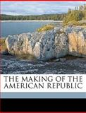 The Making of the American Republic, Archer Butler Hulbert, 1149455837