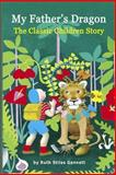 My Father's Dragon: the Classic Children Story (Illustrated), Ruth Stiles Gannett, 1482095831
