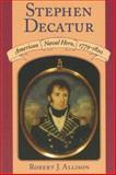 Stephen Decatur, Robert J. Allison, 1558495835