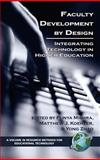 Faculty Development by Design : Integrating Technology in Higher Education, Mishra, Puny and Koehler, Matthew J., 1593115830