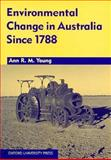 Environmental Change in Australia since 1788 : Tracing the Bends, Young, Ann, 0195535839