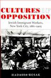 Cultures of Opposition : Jewish Immigrant Workers, New York City, 1881-1905, Kosak, Hadassa, 0791445836