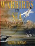 Warbirds of the Sea, Walter A. Musciano, 0887405835