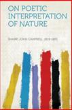 On Poetic Interpretation of Nature, Shairp John Campbell 1819-1885, 1313925837