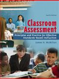 Classroom Assessment : Principles and Practice for Effective Standards-Based Instruction, McMillan, James H., 0205485847