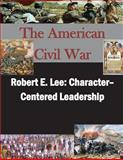 Robert E. Lee: Character- Centered Leadership, U. S. Army U.S. Army Command and  Staff College, 1500545848