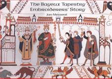 The Bayeux Tapestry Embroiderers' Story, Jan Messent, 1844485846