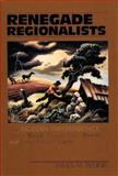 Renegade Regionalists : The Modern Independence of Grant Wood, Thomas Hart Benton, and John Steuart Curry, Dennis, James M., 0299155846