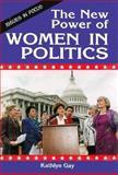 The New Power of Women in Politics, Kathlyn Gay, 0894905848