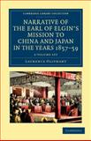 Narrative of the Earl of Elgin's Mission to China and Japan, in the Years 1857, '58, '59 2 Volume Set, Oliphant, Laurence, 1108045847