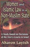 Women and Islamic Law in a Non-Muslim State : A Study Based on Decisions of the Shari'a Courts in Israel, Layish, Aharon, 1412805848