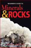The Beginner's Guide to Minerals and Rocks, Joel Grice, 1550415840