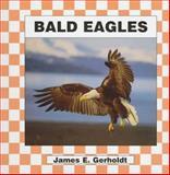 Bald Eagles, James E. Gerholdt, 156239584X
