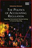 The Politics of Accounting Regulation : Organizing Transnational Standard Setting in Financial Reporting, Botzem, Sebastian, 1783475846