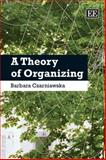 A Theory of Organizing, Czarniawska, Barbara, 1847205844