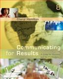 Communicating for Results : A Guide for Business and the Professions, Hamilton, Cheryl, 0495095842