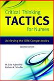Critical Thinking TACTICS for Nurses : Achieving the IOM Competencies, Rubenfeld, M. Gaie and Scheffer, Barbara, 0763765848