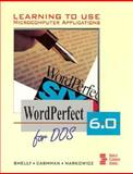 Learning to Use Microcomputer Applications : WordPerfect 6.0 for DOS, Shelly, Gary B. and Cashman, Thomas J., 0877095841