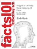 Studyguide for Law/Society : Origins, Interactions, and Change by John Sutton, ISBN 9780761987055, Cram101 Textbook Reviews Staff, 1618125842