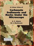 A Colour Atlas of Carbonate Sediments and Rocks under the Microscope, Adams, A. E. and MacKenzie, W. S., 1874545847