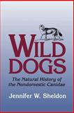 Wild Dogs : The Natural History of the Nondomestic Canidae, Sheldon, Jennifer W., 1930665849