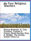 My Four Religious Teachers, Horace Bushnell and H. Clay Trumbull, 1140605844