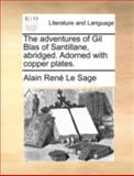 The Adventures of Gil Blas of Santillane, Abridged Adorned with Copper Plates, Alain Rene Le Sage, 1140775847