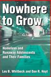 Nowhere to Grow : Homeless and Runaway Adolescents and Their Families, Whitbeck, Les B. and Hoyt, Dan R., 0202305848