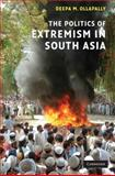 The Politics of Extremism in South Asia, Ollapally, Deepa M., 0521875846
