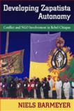 Developing Zapatista Autonomy : Conflict and NGO Involvement in Rebel Chiapas, Barmeyer, Niels, 0826345840