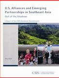 U.S. Alliances and Emerging Partnerships in Southeast Asia : Out of the Shadows, a Report of the CSIS Southeast Asia Initiative, Csis, 0892065842
