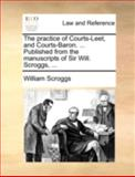 The Practice of Courts-Leet, and Courts-Baron Published from the Manuscripts of Sir Will Scroggs, William Scroggs, 1140695843