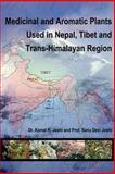 Medicinal and Aromatic Plants Used in Nepal Tibet and Trans-Himalayan Region, Kamal K. Joshi and Sanu Devi Joshi, 1420865846