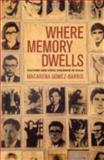 Where Memory Dwells : Culture and State Violence in Chile, Gomez-Barris, Macarena, 0520255844