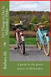 101 Things to Do in Milwaukee Parks, Barbara J. Ali, 1492995843