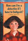 How Can I Be a Detective If I Have to Baby-Sit?, Linda Bailey, 155337584X