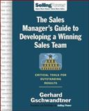 The Sales Manager's Guide to Developing a Winning Sales Team : Critical Tools for Outstanding Results, Gschwandtner, Gerhard, 0071475842