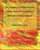 The Metatheory of Physics Theories, and the Theory of Everything as a Quantum Computer Language, Blaha, Stephen, 097469584X