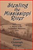 Stealing the Mississippi River, Donna Christoph Huegel, 0974905844