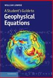 A Student's Guide to Geophysical Equations, Lowrie, William, 1107005841
