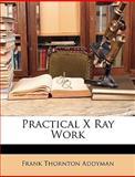 Practical X Ray Work, Frank Thornton Addyman, 1146165846