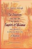 The Discovery of the Large, Rich, and Beautiful Empire of Guiana, with a Relation of the Great and Golden City of Manoa, Raleigh, Walter, 1402195842