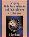 Designing Wide Area Networks and Internetworks : A Practical Guide, Marcus, J. Scott, 0201695847