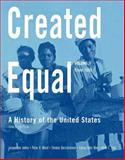 Created Equal Vol. 2 : A History of the United States from 1865, Jones, Jacqueline and Wood, Peter H., 0205585841