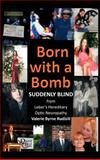 Born with a Bomb Suddenly Blind from Leber's Hereditary Optic Neuropathy, Valerie Byrne Rudisill, 1477295844