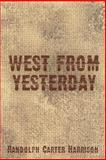 West from Yesterday, Randolph Harrison, 1492115843