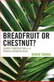 Breadfruit or Chestnut? : Gender Construction in the French Caribbean Novel, Thomas, Bonnie, 0739115847