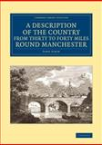 A Description of the Country from Thirty to Forty Miles Round Manchester, Aikin, John, 1108075843